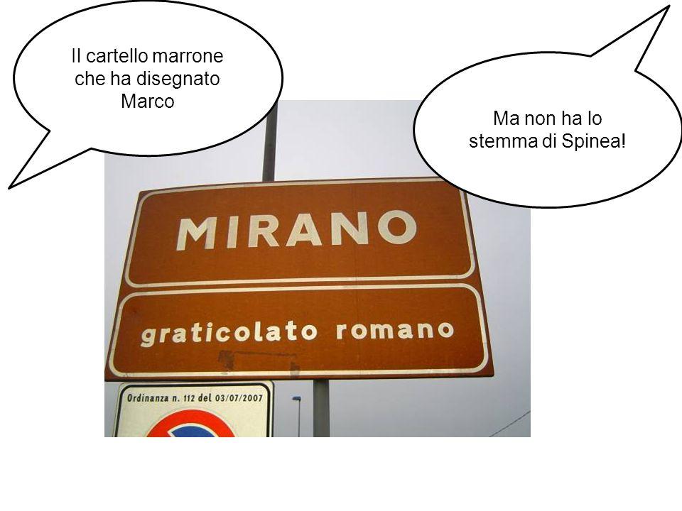 Il cartello marrone che ha disegnato Marco Ma non ha lo stemma di Spinea!