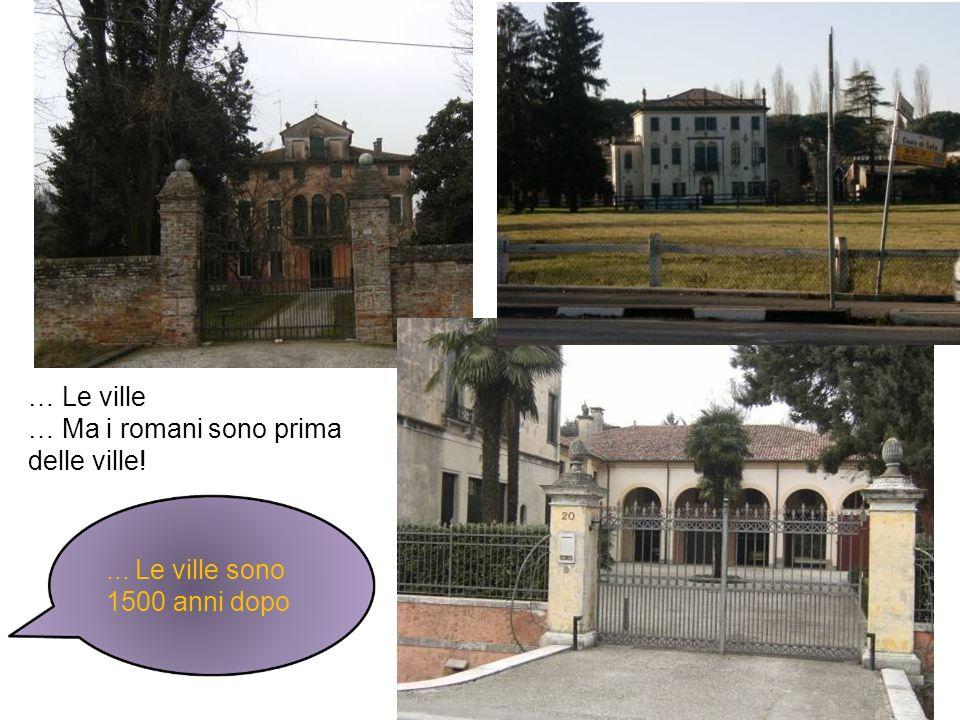 … Le ville … Ma i romani sono prima delle ville!... Le ville sono 1500 anni dopo