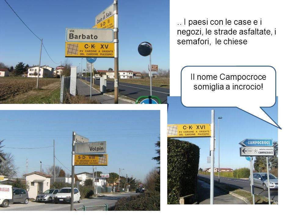 .. I paesi con le case e i negozi, le strade asfaltate, i semafori, le chiese Il nome Campocroce somiglia a incrocio!
