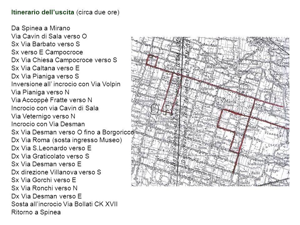 Itinerario delluscita (circa due ore) Da Spinea a Mirano Via Cavin di Sala verso O Sx Via Barbato verso S Sx verso E Campocroce Dx Via Chiesa Campocro