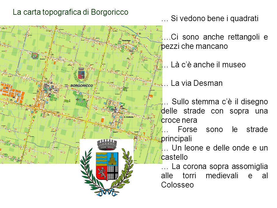 La carta topografica di Borgoricco … Si vedono bene i quadrati ….Ci sono anche rettangoli e pezzi che mancano … Là cè anche il museo … La via Desman …