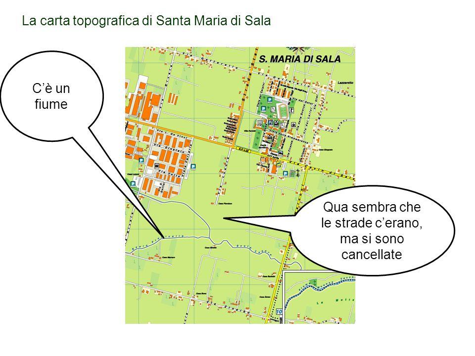 La carta topografica di Santa Maria di Sala Qua sembra che le strade cerano, ma si sono cancellate Cè un fiume