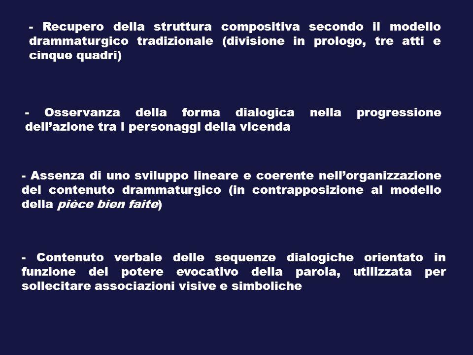 - Recupero della struttura compositiva secondo il modello drammaturgico tradizionale (divisione in prologo, tre atti e cinque quadri) - Osservanza del