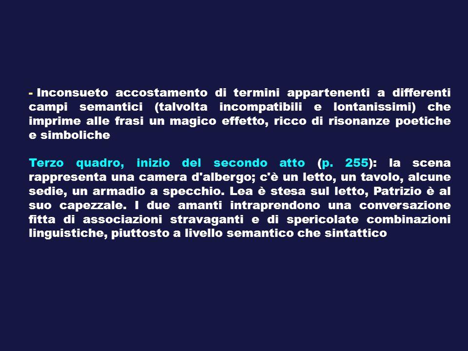 - Inconsueto accostamento di termini appartenenti a differenti campi semantici (talvolta incompatibili e lontanissimi) che imprime alle frasi un magic