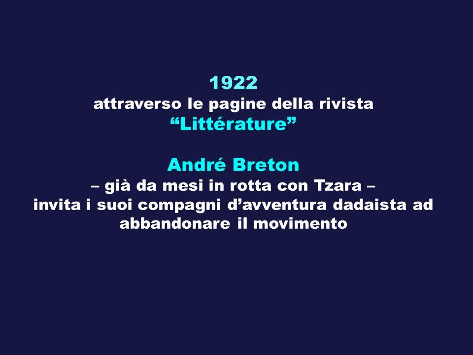 1922 attraverso le pagine della rivista Littérature André Breton – già da mesi in rotta con Tzara – invita i suoi compagni davventura dadaista ad abba
