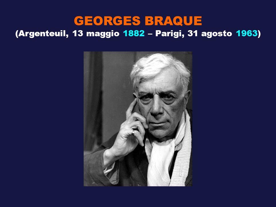 GEORGES BRAQUE (Argenteuil, 13 maggio 1882 – Parigi, 31 agosto 1963)