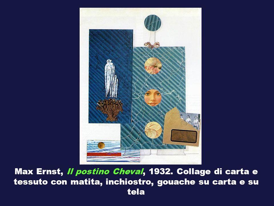 Max Ernst, Il postino Cheval, 1932. Collage di carta e tessuto con matita, inchiostro, gouache su carta e su tela