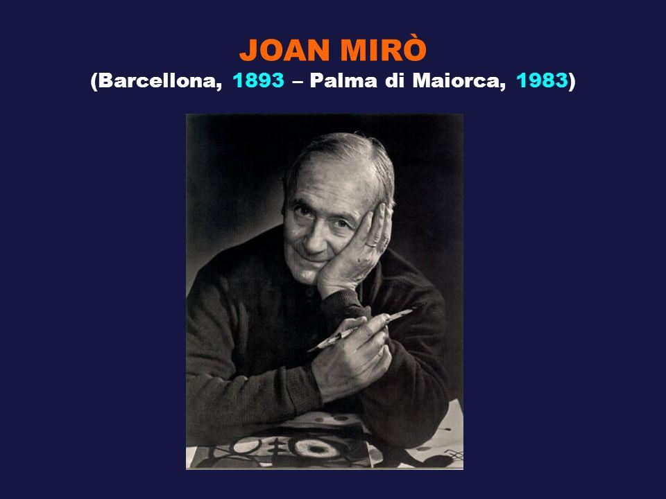 JOAN MIRÒ (Barcellona, 1893 – Palma di Maiorca, 1983)