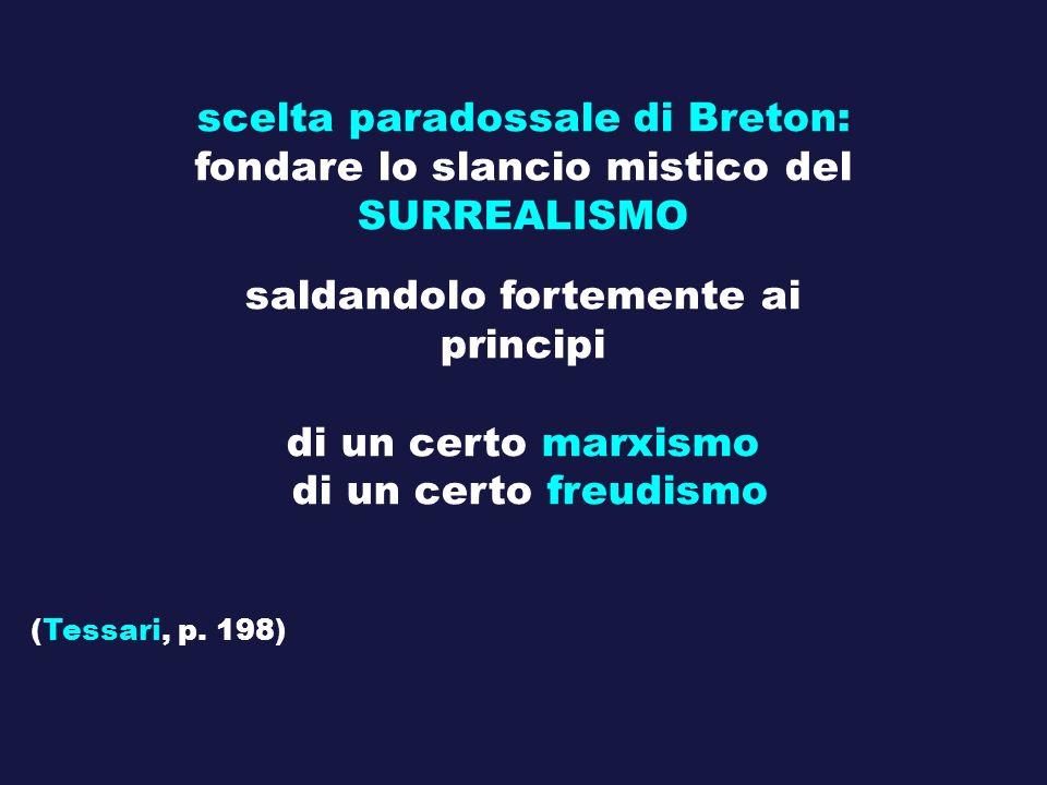 scelta paradossale di Breton: fondare lo slancio mistico del SURREALISMO saldandolo fortemente ai principi di un certo marxismo di un certo freudismo
