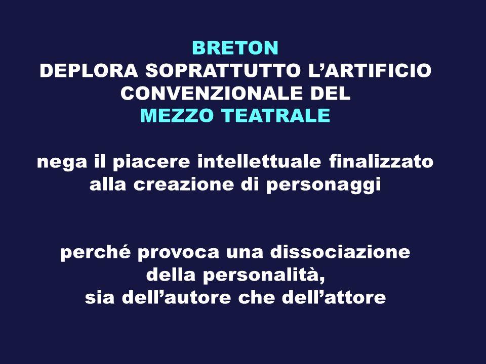 BRETON DEPLORA SOPRATTUTTO LARTIFICIO CONVENZIONALE DEL MEZZO TEATRALE nega il piacere intellettuale finalizzato alla creazione di personaggi perché p