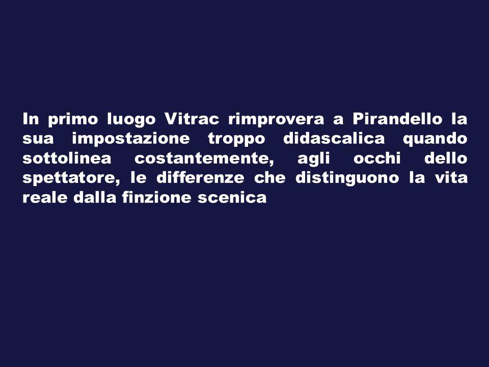 In primo luogo Vitrac rimprovera a Pirandello la sua impostazione troppo didascalica quando sottolinea costantemente, agli occhi dello spettatore, le