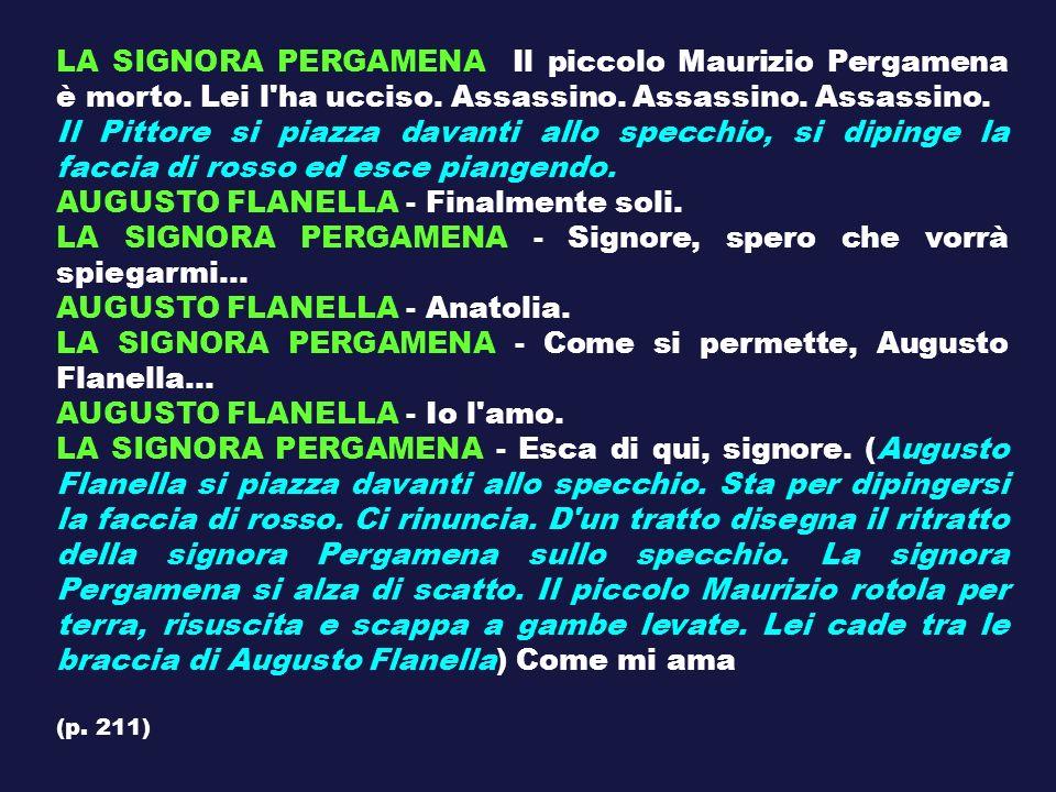 LA SIGNORA PERGAMENA Il piccolo Maurizio Pergamena è morto. Lei l'ha ucciso. Assassino. Assassino. Assassino. Il Pittore si piazza davanti allo specch