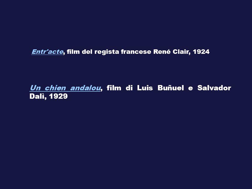 Un chien andalouUn chien andalou, film di Luis Buñuel e Salvador Dalì, 1929 Entr'acteEntr'acte, film del regista francese René Clair, 1924
