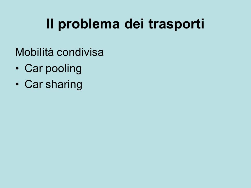 Il problema dei trasporti Mobilità condivisa Car pooling Car sharing