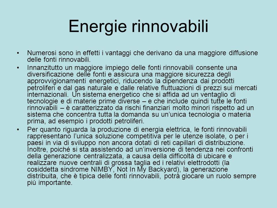 Energie rinnovabili Numerosi sono in effetti i vantaggi che derivano da una maggiore diffusione delle fonti rinnovabili. Innanzitutto un maggiore impi
