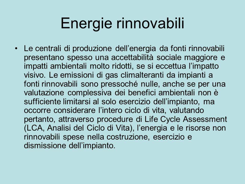 Energie rinnovabili Le centrali di produzione dellenergia da fonti rinnovabili presentano spesso una accettabilità sociale maggiore e impatti ambientali molto ridotti, se si eccettua limpatto visivo.