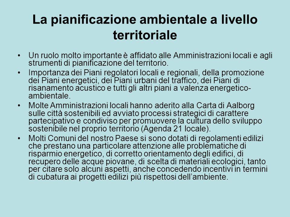 La pianificazione ambientale a livello territoriale Un ruolo molto importante è affidato alle Amministrazioni locali e agli strumenti di pianificazione del territorio.