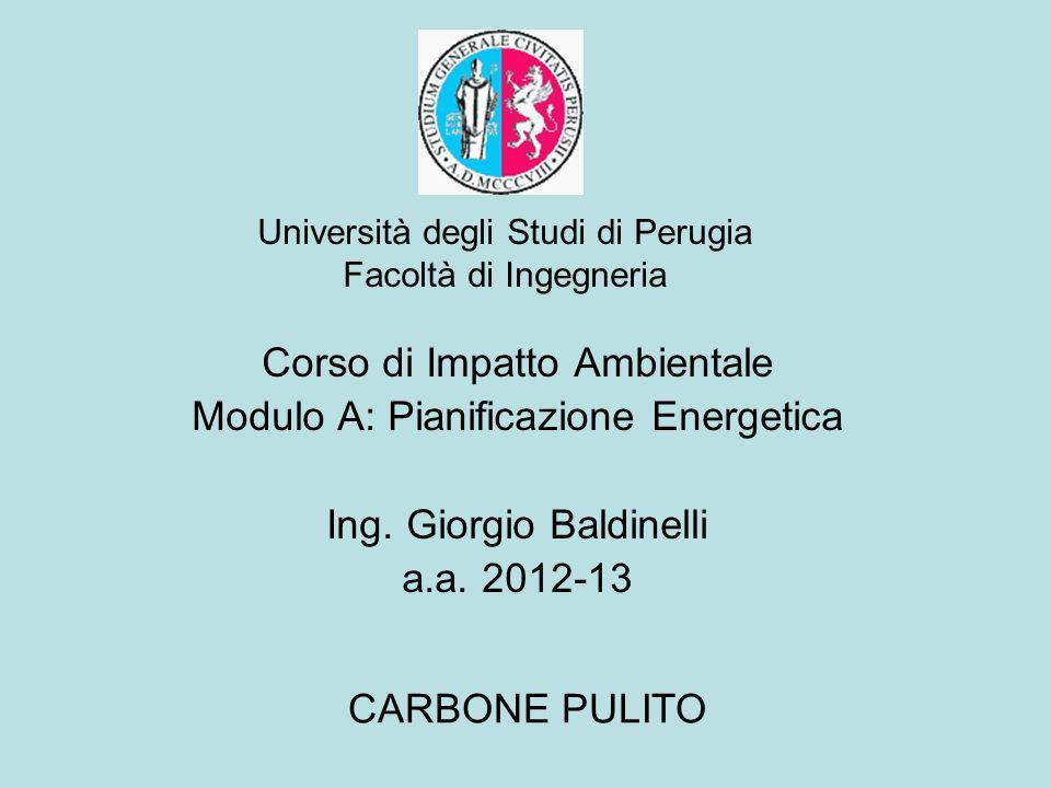 Università degli Studi di Perugia Facoltà di Ingegneria CARBONE PULITO Corso di Impatto Ambientale Modulo A: Pianificazione Energetica Ing. Giorgio Ba