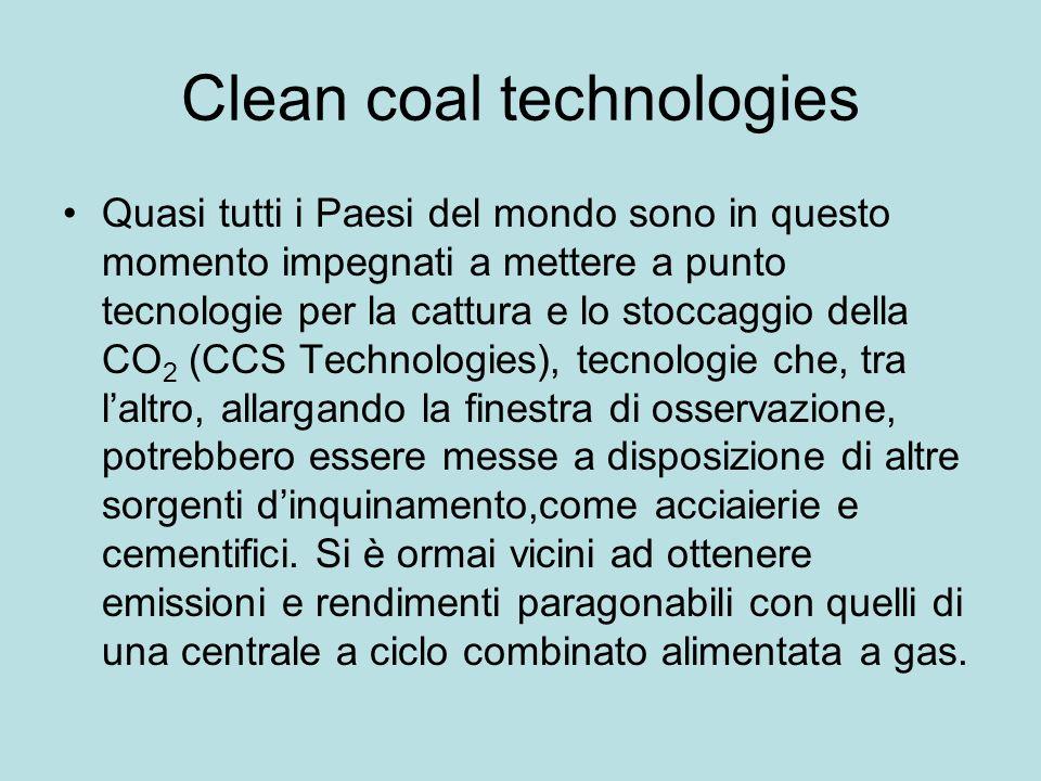 Clean coal technologies Quasi tutti i Paesi del mondo sono in questo momento impegnati a mettere a punto tecnologie per la cattura e lo stoccaggio del