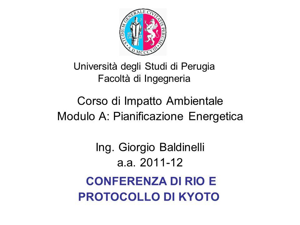 Università degli Studi di Perugia Facoltà di Ingegneria CONFERENZA DI RIO E PROTOCOLLO DI KYOTO Corso di Impatto Ambientale Modulo A: Pianificazione E