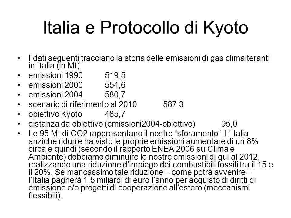 Italia e Protocollo di Kyoto I dati seguenti tracciano la storia delle emissioni di gas climalteranti in Italia (in Mt): emissioni 1990519,5 emissioni