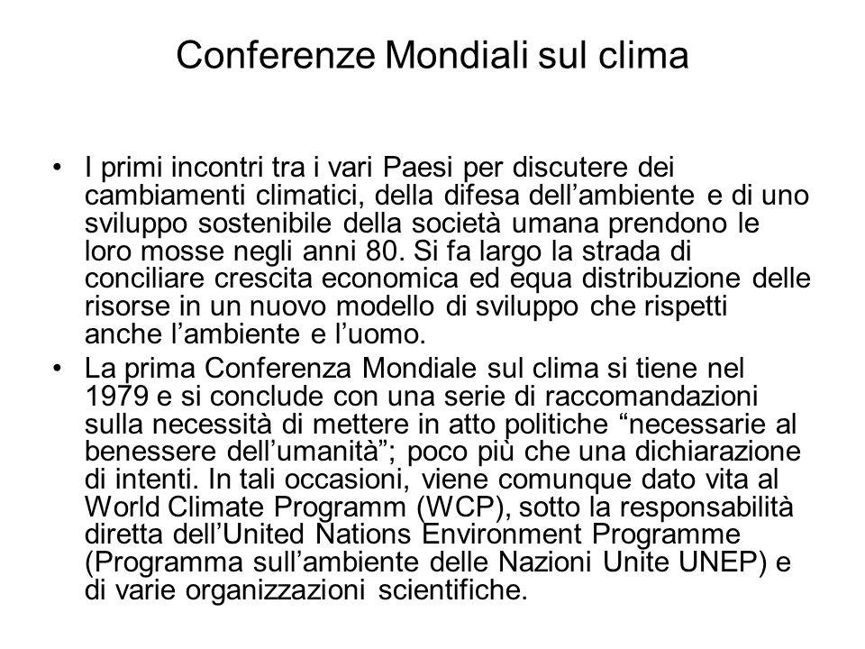 Conferenze Mondiali sul clima Tra gli anni 80 e gli anni 90 hanno luogo varie Conferenze intergovernative e viene formalizzato ripreso, tra laltro, il concetto di sviluppo sostenibile contenuto nel rapporto Bruntland (Our Common Future), presentato nella Conferenza di Stoccolma del 1987.