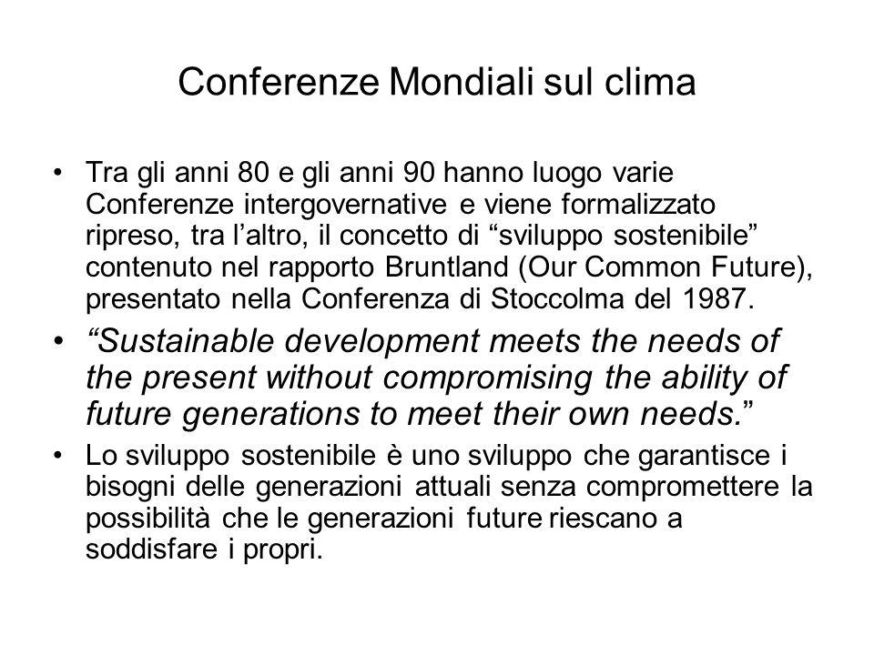 Conferenze Mondiali sul clima Tra gli anni 80 e gli anni 90 hanno luogo varie Conferenze intergovernative e viene formalizzato ripreso, tra laltro, il