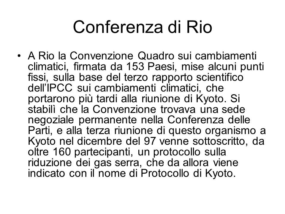 Conferenza di Rio A Rio la Convenzione Quadro sui cambiamenti climatici, firmata da 153 Paesi, mise alcuni punti fissi, sulla base del terzo rapporto