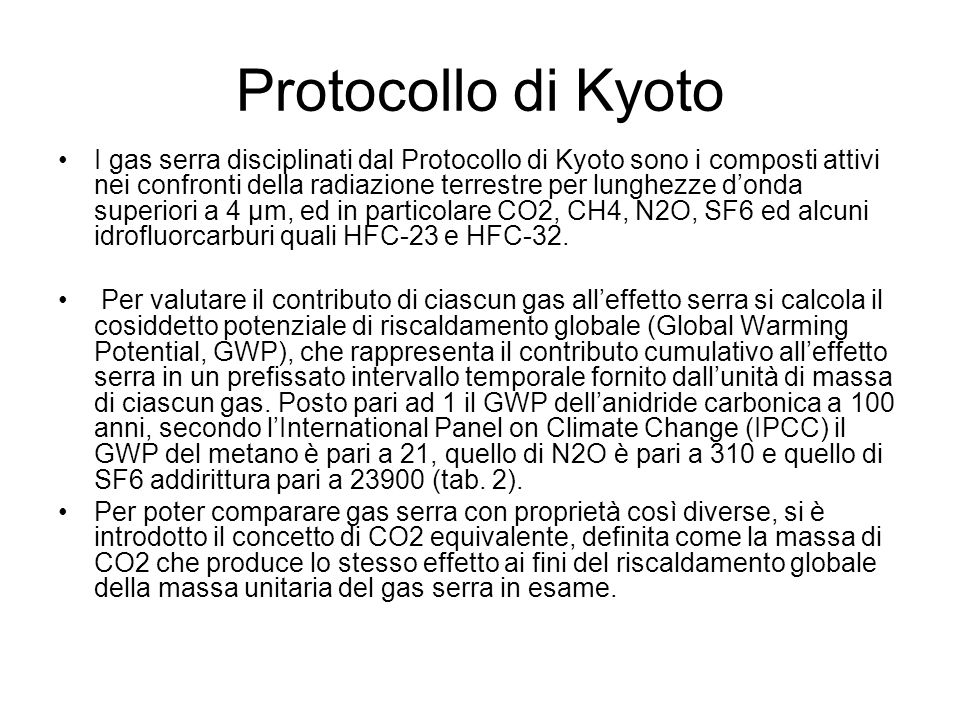 Protocollo di Kyoto I gas serra disciplinati dal Protocollo di Kyoto sono i composti attivi nei confronti della radiazione terrestre per lunghezze don