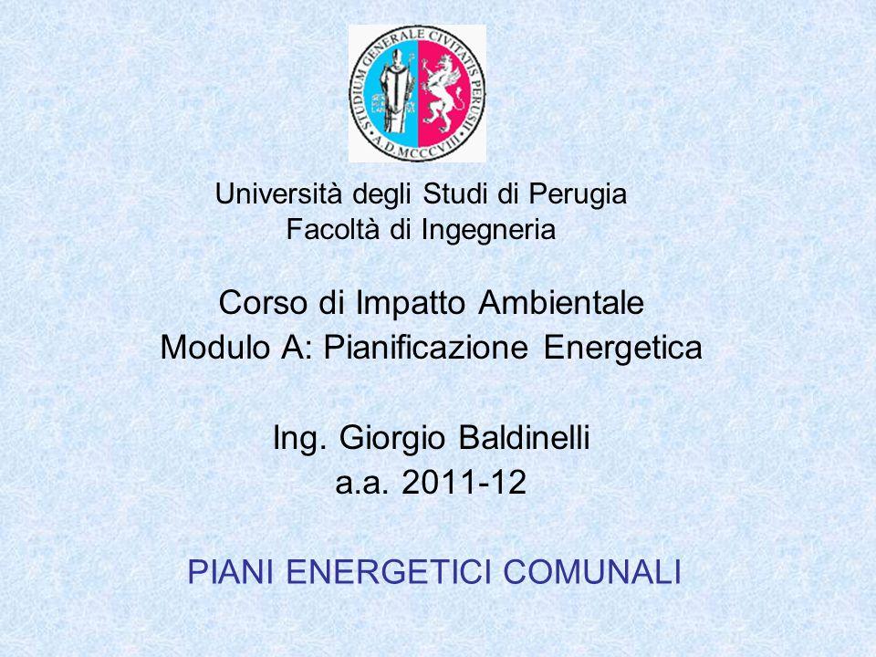 Università degli Studi di Perugia Facoltà di Ingegneria PIANI ENERGETICI COMUNALI Corso di Impatto Ambientale Modulo A: Pianificazione Energetica Ing.
