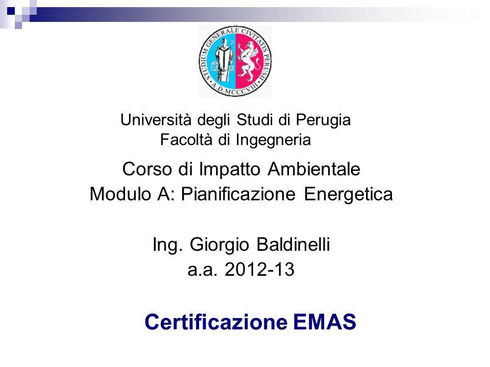 Università degli Studi di Perugia Facoltà di Ingegneria Certificazione EMAS Corso di Impatto Ambientale Modulo A: Pianificazione Energetica Ing. Giorg
