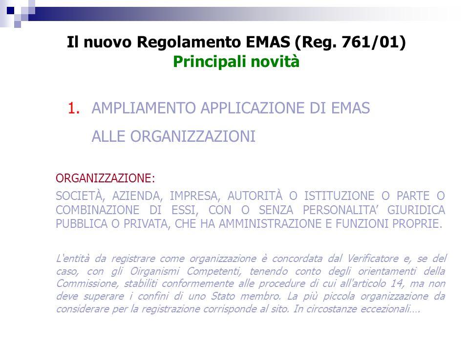 1.AMPLIAMENTO APPLICAZIONE DI EMAS ALLE ORGANIZZAZIONI Il nuovo Regolamento EMAS (Reg. 761/01) Principali novità ORGANIZZAZIONE: SOCIETÀ, AZIENDA, IMP