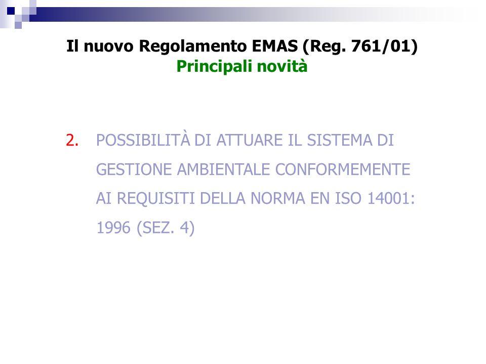 2.POSSIBILITÀ DI ATTUARE IL SISTEMA DI GESTIONE AMBIENTALE CONFORMEMENTE AI REQUISITI DELLA NORMA EN ISO 14001: 1996 (SEZ. 4) Il nuovo Regolamento EMA