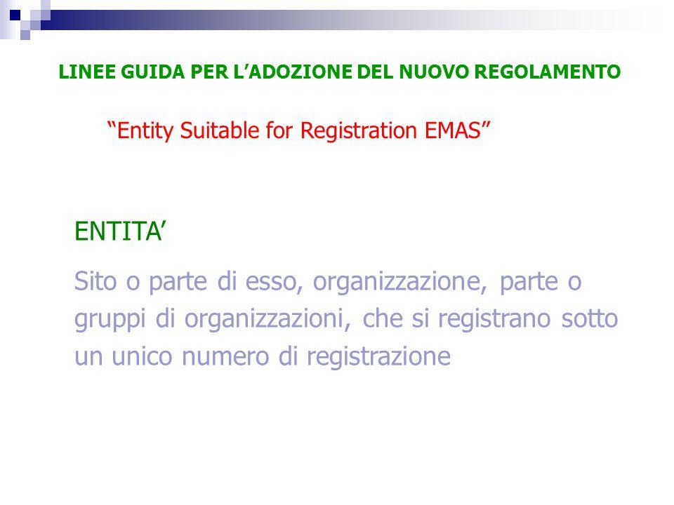 Entity Suitable for Registration EMAS ENTITA Sito o parte di esso, organizzazione, parte o gruppi di organizzazioni, che si registrano sotto un unico