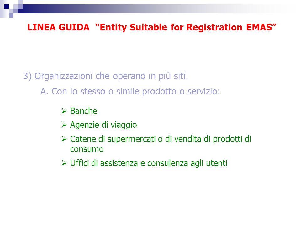 LINEA GUIDA Entity Suitable for Registration EMAS 3) Organizzazioni che operano in più siti. A. Con lo stesso o simile prodotto o servizio: Banche Age