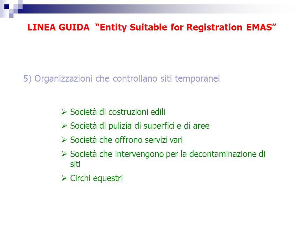 LINEA GUIDA Entity Suitable for Registration EMAS 5) Organizzazioni che controllano siti temporanei Società di costruzioni edili Società di pulizia di