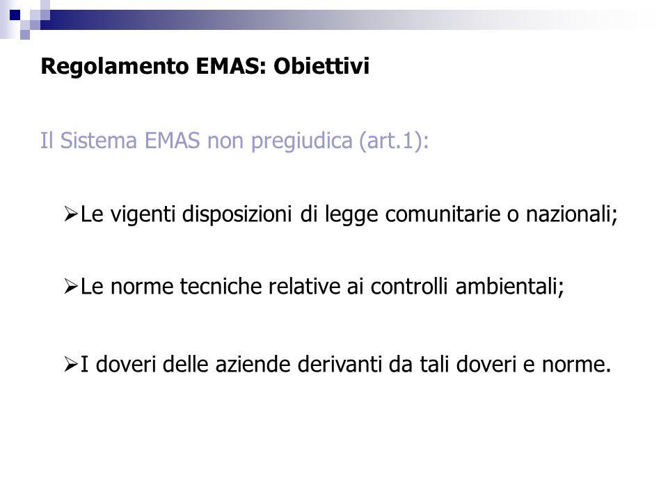 Regolamento EMAS: Obiettivi Il Sistema EMAS non pregiudica (art.1): Le vigenti disposizioni di legge comunitarie o nazionali; Le norme tecniche relati