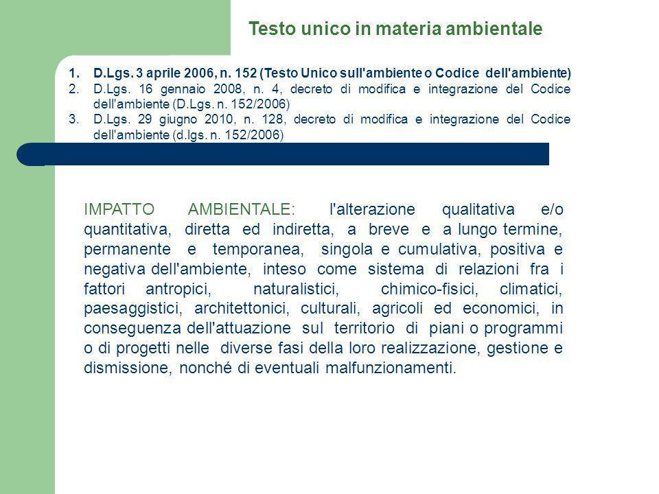 1.D.Lgs. 3 aprile 2006, n. 152 (Testo Unico sull'ambiente o Codice dell'ambiente) 2.D.Lgs. 16 gennaio 2008, n. 4, decreto di modifica e integrazione d