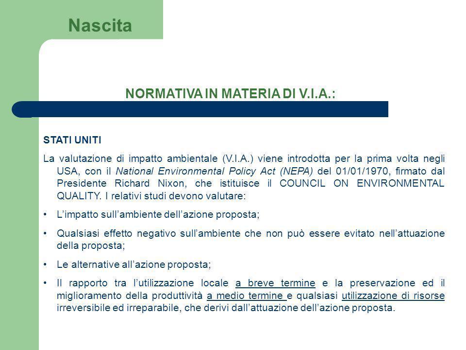 NORMATIVA IN MATERIA DI V.I.A.: STATI UNITI La valutazione di impatto ambientale (V.I.A.) viene introdotta per la prima volta negli USA, con il Nation