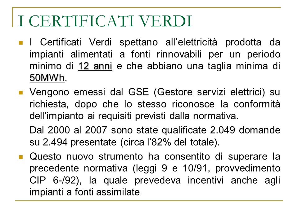 I CERTIFICATI VERDI 12 anni 50MWh. I Certificati Verdi spettano allelettricità prodotta da impianti alimentati a fonti rinnovabili per un periodo mini