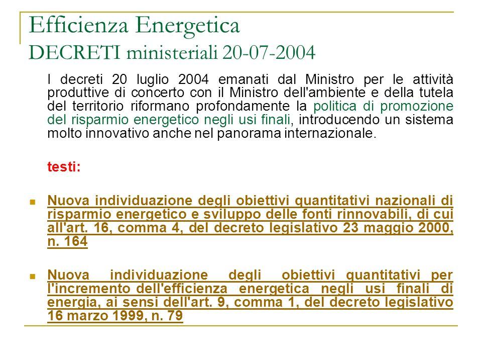 Efficienza Energetica DECRETI ministeriali 20-07-2004 I decreti 20 luglio 2004 emanati dal Ministro per le attività produttive di concerto con il Mini