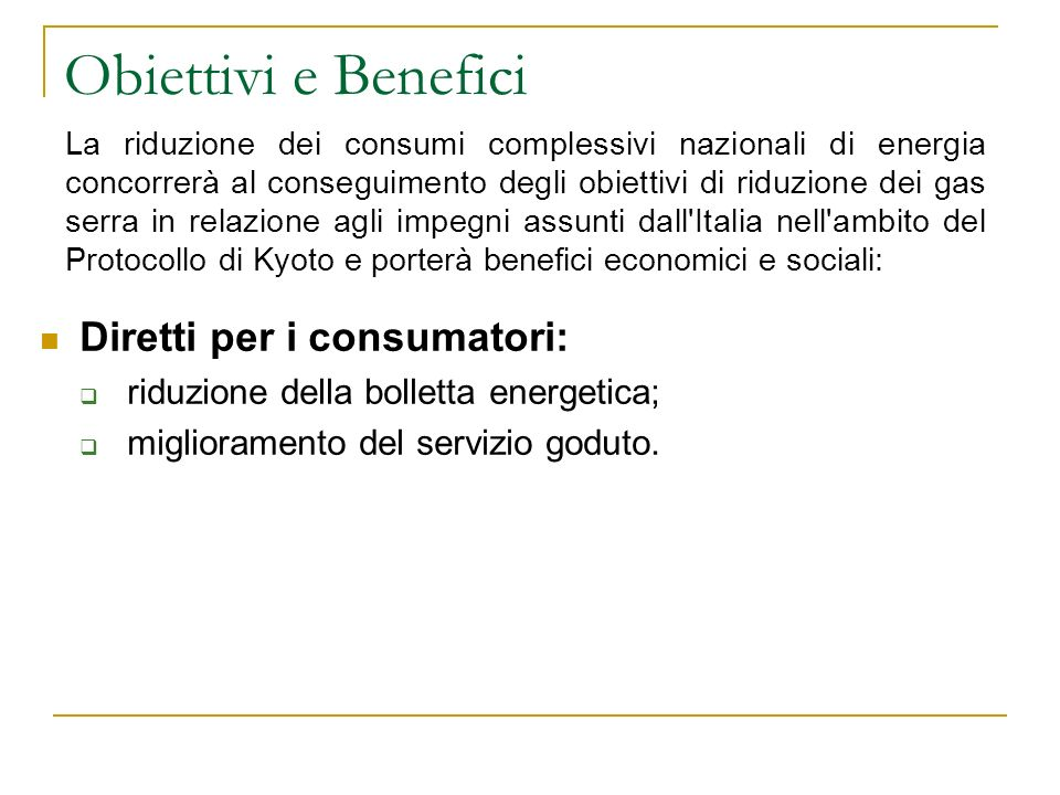 Obiettivi e Benefici La riduzione dei consumi complessivi nazionali di energia concorrerà al conseguimento degli obiettivi di riduzione dei gas serra