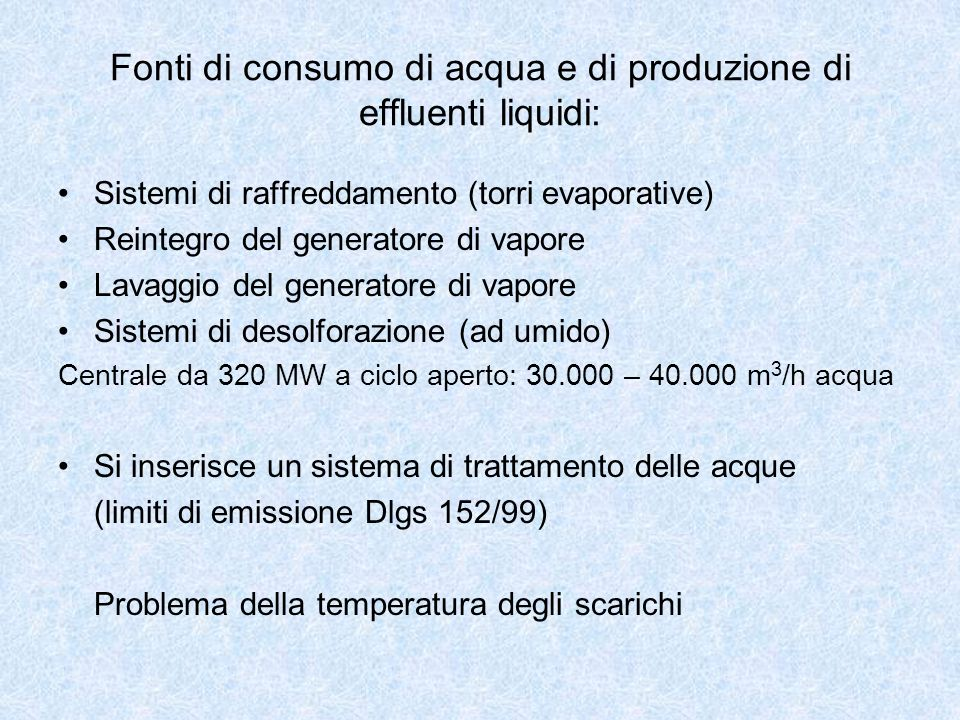 Fonti di consumo di acqua e di produzione di effluenti liquidi: Sistemi di raffreddamento (torri evaporative) Reintegro del generatore di vapore Lavag