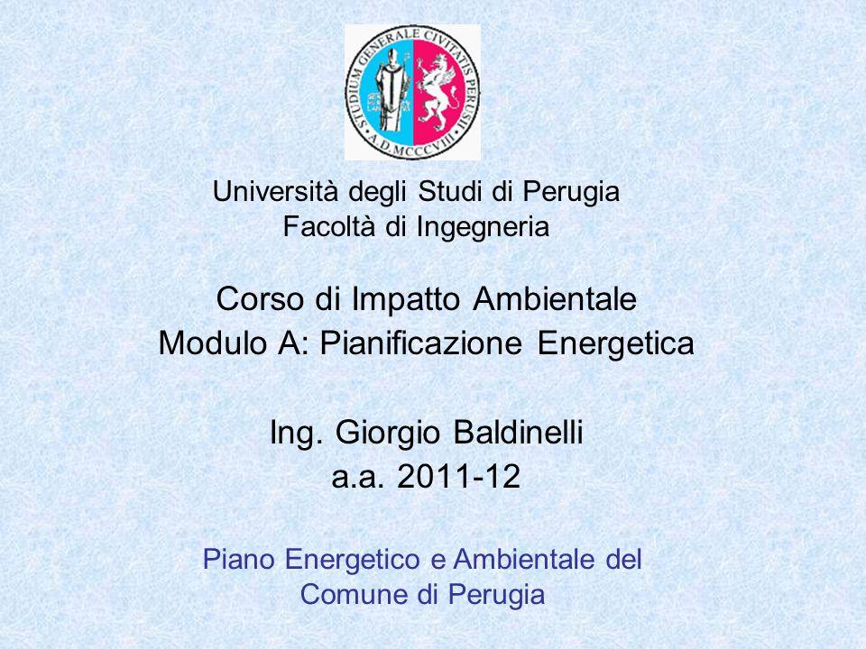 Università degli Studi di Perugia Facoltà di Ingegneria Piano Energetico e Ambientale del Comune di Perugia Corso di Impatto Ambientale Modulo A: Pianificazione Energetica Ing.