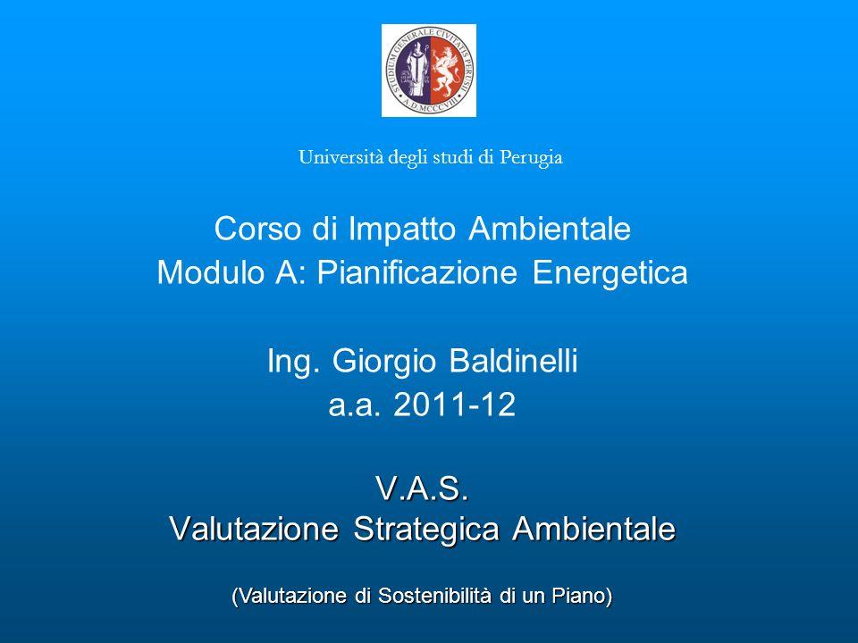 V.A.S. Valutazione Strategica Ambientale Università degli studi di Perugia (Valutazione di Sostenibilità di un Piano) Corso di Impatto Ambientale Modu
