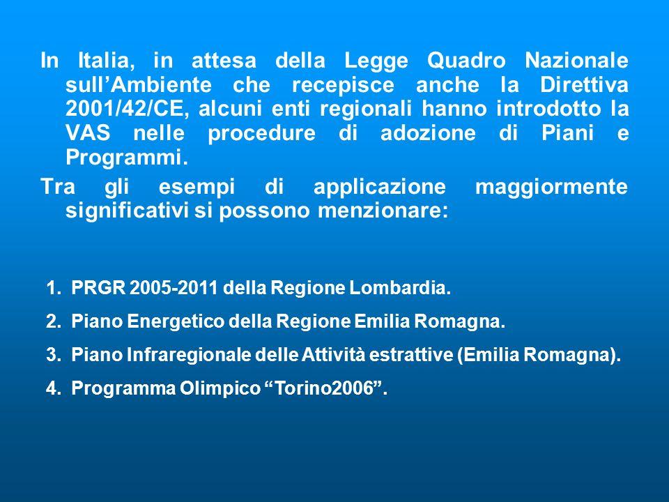 In Italia, in attesa della Legge Quadro Nazionale sullAmbiente che recepisce anche la Direttiva 2001/42/CE, alcuni enti regionali hanno introdotto la