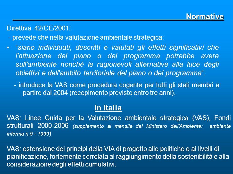 Direttiva 42/CE/2001: - prevede che nella valutazione ambientale strategica: siano individuati, descritti e valutati gli effetti significativi che l'a