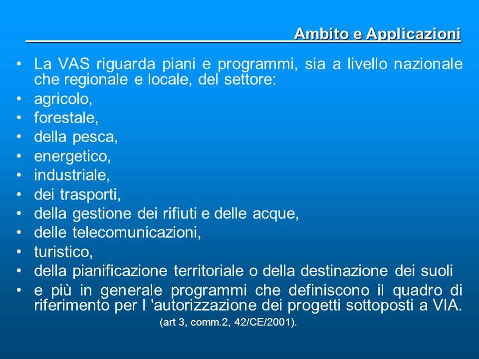 In Italia, in attesa della Legge Quadro Nazionale sullAmbiente che recepisce anche la Direttiva 2001/42/CE, alcuni enti regionali hanno introdotto la VAS nelle procedure di adozione di Piani e Programmi.