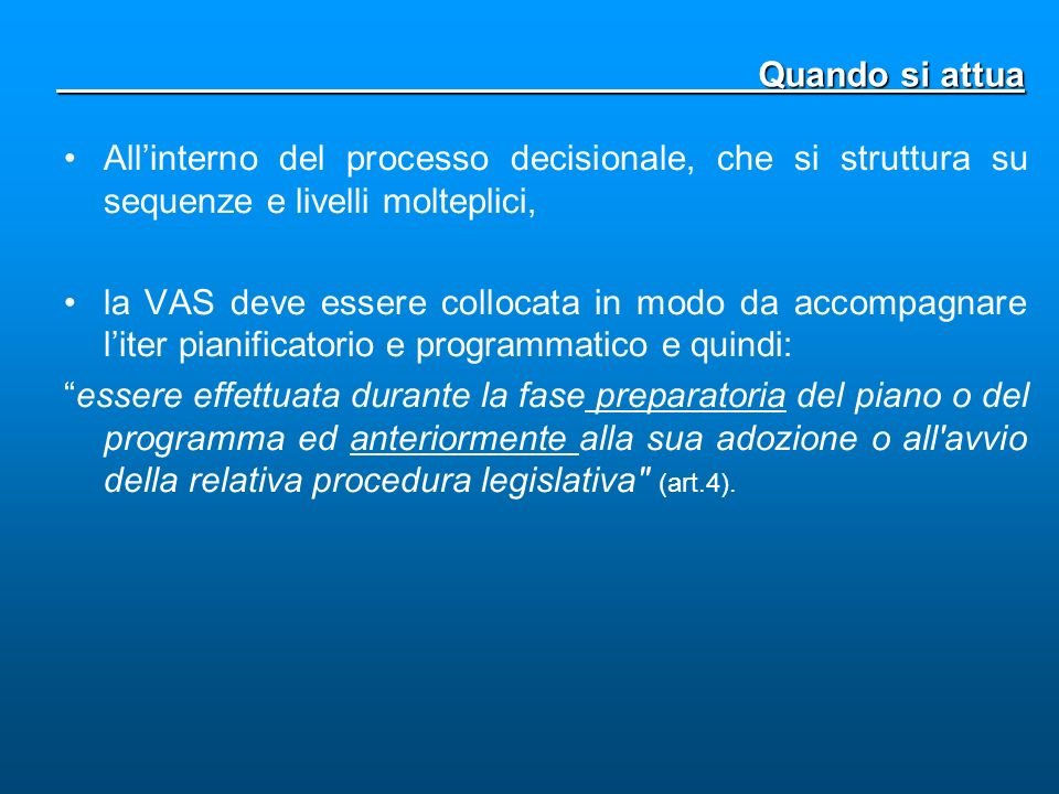 Allinterno del processo decisionale, che si struttura su sequenze e livelli molteplici, la VAS deve essere collocata in modo da accompagnare liter pia