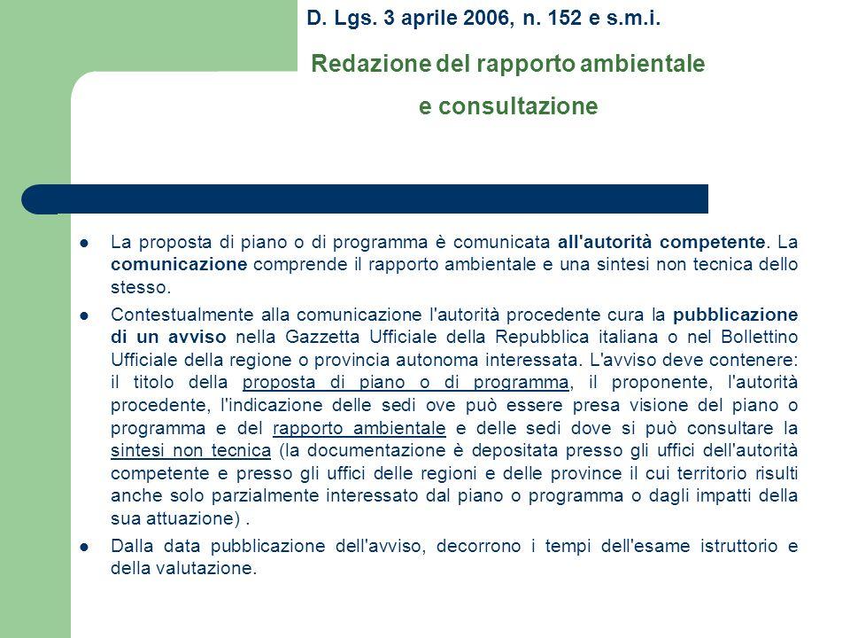 D. Lgs. 3 aprile 2006, n. 152 e s.m.i. Redazione del rapporto ambientale e consultazione La proposta di piano o di programma è comunicata all'autorità